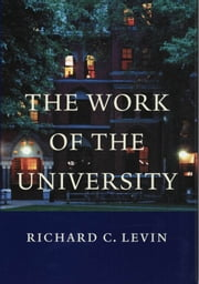 The Work of the University ebook by Richard C. Levin