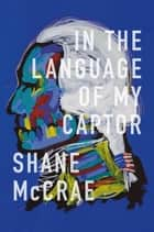 In the Language of My Captor ebook by Shane McCrae