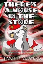 There's a Mouse In the Store ebook by
