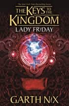 Lady Friday: Keys to the Kingdom 5 ebook by Garth Nix