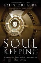 Soul Keeping - Caring For the Most Important Part of You ebook by John Ortberg