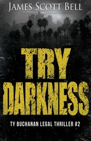 Try Darkness (Ty Buchanan Legal Thriller #2) ebook by James Scott Bell
