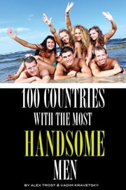 100 Countries With the Most Handsome Men ebook by alex trostanetskiy