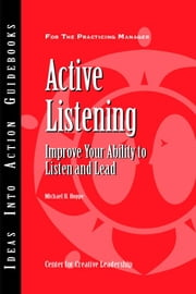 Active Listening: Improve Your Ability to Listen and Lead ebook by Hoppe, Michael H.