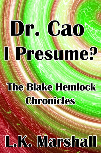 Dr. Cao I Presume? The Blake Hemlock Chronicles ebook by L.K. Marshall