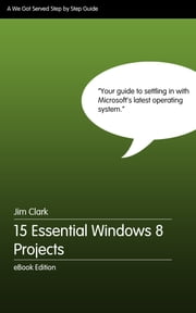 15 Essential Windows 8 Projects ebook by Jim Clark