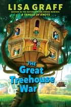 The Great Treehouse War ebook by Lisa Graff