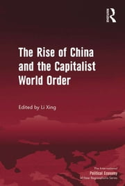 The Rise of China and the Capitalist World Order ebook by Li Xing