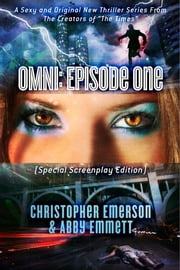 "OMNI: Episode One (Special Screenplay Edition) - A Sexy and Original New Thriller Series From The Creators Of ""The Times"" ebook by Christopher Emerson,Abby Emmett"