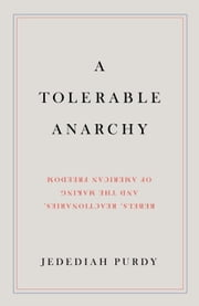 A Tolerable Anarchy ebook by Jedediah Purdy