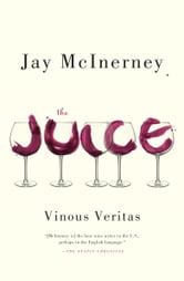 The Juice - Vinous Veritas ebook by Jay McInerney