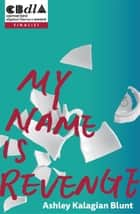 My Name Is Revenge - A novella and reflective essay ebook by Ashley Kalagian Blunt