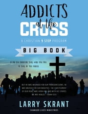 Addicts at the Cross: A Christian 9 Step Program ebook by Larry Skrant