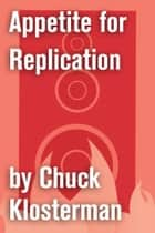 Appetite for Replication ebook by Chuck Klosterman