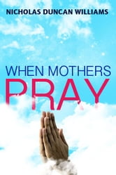 When Mothers Pray ebook by Nicholas Duncan-Williams