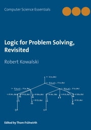 Logic for Problem Solving, Revisited ebook by Robert Kowalski,Thom Frühwirth