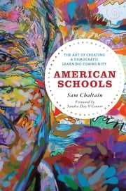 American Schools - The Art of Creating a Democratic Learning Community ebook by Sam Chaltain,Sandra Day O'Connor