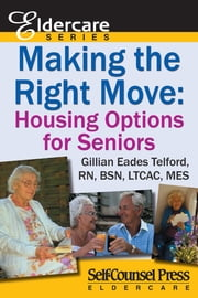 Making The Right Move - Housing Options for Seniors ebook by Gillian Eades Telford