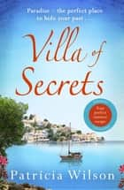 Villa of Secrets - Escape to Greece with this story of intrigue, drama and romance ebook by Patricia Wilson