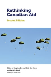 Rethinking Canadian Aid - Second Edition ebook by Stephen Brown,Molly den Heyer,David R. Black