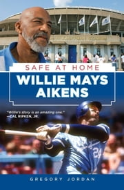 Willie Mays Aikens: Safe at Home ebook by Aikens, Willie Mays