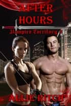 After Hours - Vampire Territory, #3 ebook by Allie Ritch
