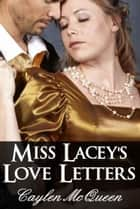 Miss Lacey's Love Letters ebook by Caylen McQueen