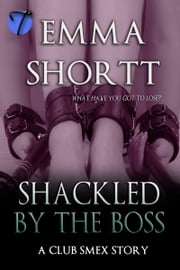 Shackled by the Boss ebook by Emma Shortt