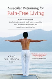 Muscular Retraining for Pain-Free Living ebook by Craig Williamson