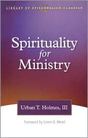 Spirituality for Ministry ebook by Urban T. Holmes III
