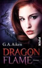 Dragon Flame - Roman ebook by G. A. Aiken