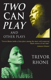 Two Can Play and Other Plays: Caribbean Literature and Poetry ebook by Rhone, Trevor