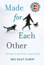 Made for Each Other - The Biology of the Human-Animal Bond ebook by Meg Daley Olmert