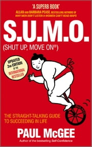 S.U.M.O (Shut Up, Move On) - The Straight-Talking Guide to Succeeding in Life ebook by Paul McGee