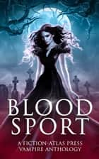 Bloodsport - A Fiction-Atlas Press Vampire Anthology ebook by