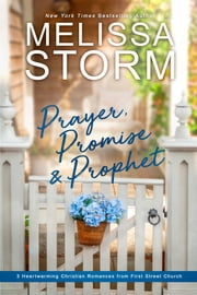Prayer, Promise & Prophet - 3 Heartwarming Christian Romances from First Street Church eBook by Melissa Storm