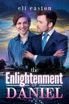 The Enlightenment of Daniel ebook by Eli Easton