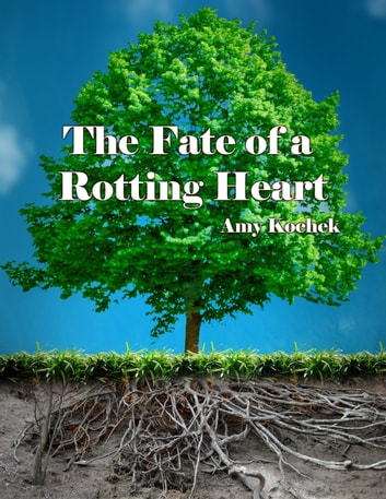 The Fate of a Rotting Heart ebook by Amy Kochek