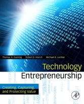 Technology Entrepreneurship - Creating, Capturing, and Protecting Value ebook by Thomas N. Duening,Robert A. Hisrich,Michael A. Lechter