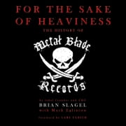 For the Sake of Heaviness - The History of Metal Blade Records audiobook by Brian Slagel, Mark Eglinton