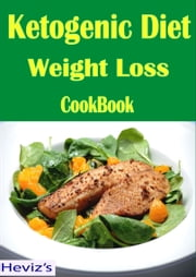 Ketogenic Diet Weight Loss: 101 Delicious, Nutritious, Low Budget, Mouthwatering Ketogenic Diet Weight Loss Cookbook Over 100 Recipes ebook by Heviz's