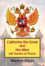 Catherine the Great and Her Men ebook by Wayne Proctor