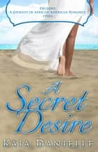 A Secret Desire ebook by Kaia Danielle