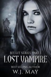 Lost Vampire - Bit-Lit Series, #1 ebook by W.J. May