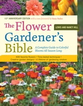 The Flower Gardener's Bible - A Complete Guide to Colorful Blooms All Season Long; 10th Anniversary Edition with a new foreword by Suzy Bales ebook by Lewis Hill,Nancy Hill