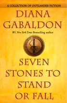 Seven Stones to Stand or Fall ebook by Diana Gabaldon