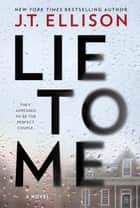 Lie To Me: a gripping thriller with a shocking twist! ebook by J.T. Ellison