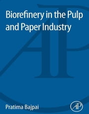 Biorefinery in the Pulp and Paper Industry ebook by Pratima Bajpai