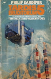 TARDIS Eruditorum: An Unofficial Critical History of Doctor Who Volume 5: Tom Baker and the Williams Years ebook by Philip Sandifer