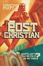 postChristian - What's Left? Can We Fix It? Do We Care? ebook by Christian Piatt